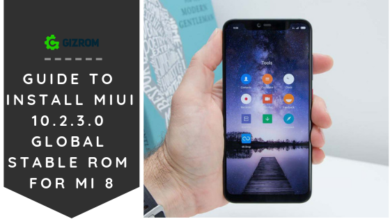mi 8 - Guide to install MIUI 10.2.3.0 Global Stable ROM for Mi 8